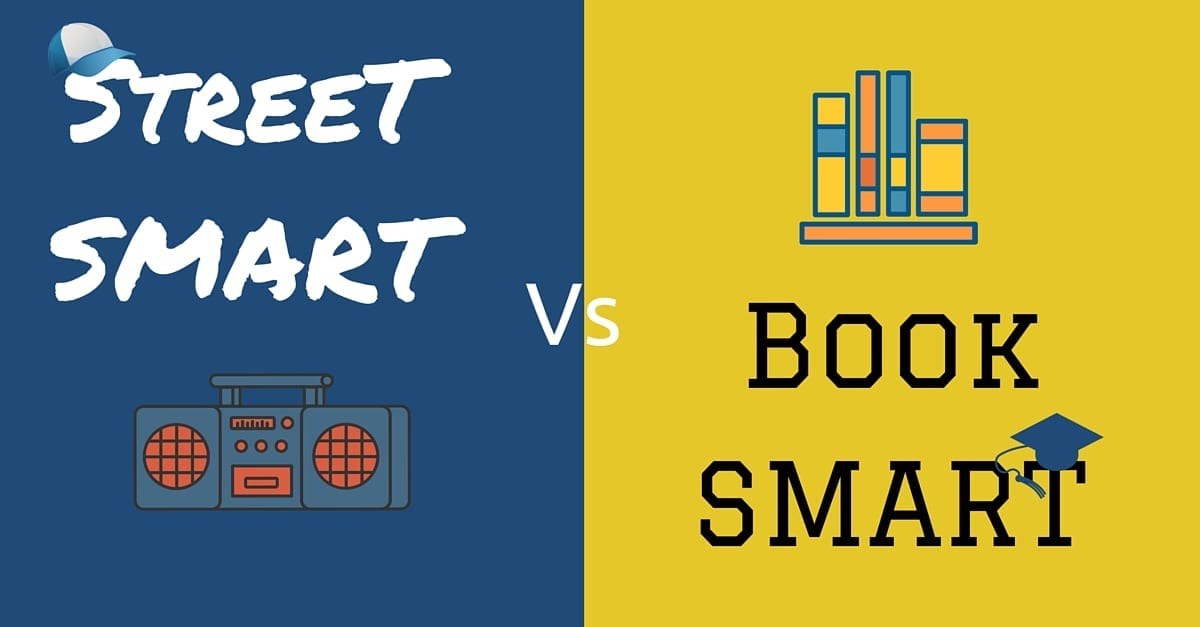 book smart vs street smart In fact, i'd say book smart over street smart anyday of the week, twice on sundays currently applying to med school so i am all about academia last but not least, i actually think you're undervaluing test-taking and memorization skills.